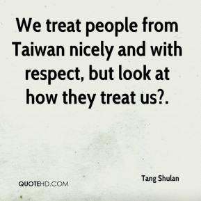 Tang Shulan  - We treat people from Taiwan nicely and with respect, but look at how they treat us?.