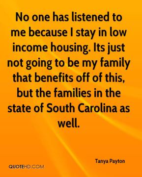 Tanya Payton  - No one has listened to me because I stay in low income housing. Its just not going to be my family that benefits off of this, but the families in the state of South Carolina as well.