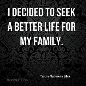 Tarcila Madureira Silva  - I decided to seek a better life for my family.
