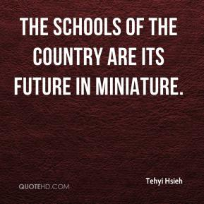 The schools of the country are its future in miniature.