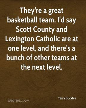 They're a great basketball team. I'd say Scott County and Lexington Catholic are at one level, and there's a bunch of other teams at the next level.
