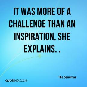 The Sandman  - It was more of a challenge than an inspiration, she explains. .