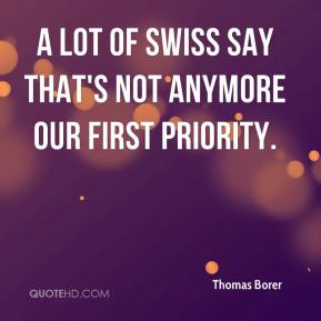 Thomas Borer  - A lot of Swiss say that's not anymore our first priority.