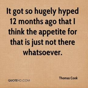 Thomas Cook  - It got so hugely hyped 12 months ago that I think the appetite for that is just not there whatsoever.