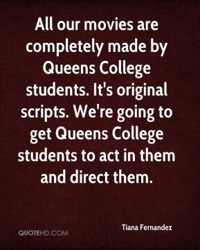 Tiana Fernandez  - All our movies are completely made by Queens College students. It's original scripts. We're going to get Queens College students to act in them and direct them.