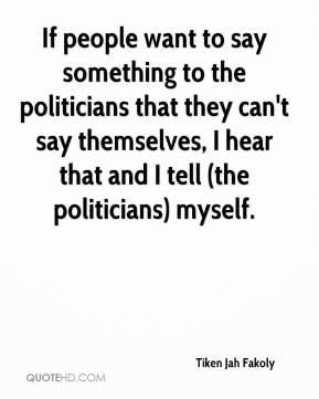 Tiken Jah Fakoly  - If people want to say something to the politicians that they can't say themselves, I hear that and I tell (the politicians) myself.