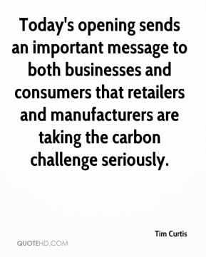 Tim Curtis  - Today's opening sends an important message to both businesses and consumers that retailers and manufacturers are taking the carbon challenge seriously.