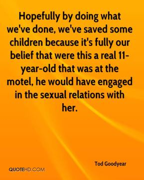 Hopefully by doing what we've done, we've saved some children because it's fully our belief that were this a real 11-year-old that was at the motel, he would have engaged in the sexual relations with her.