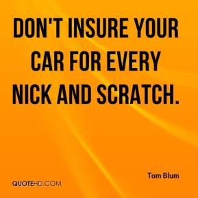 Tom Blum  - Don't insure your car for every nick and scratch.