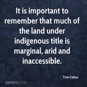It is important to remember that much of the land under indigenous title is marginal, arid and inaccessible.