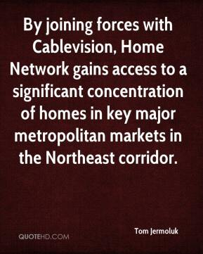 Tom Jermoluk  - By joining forces with Cablevision, Home Network gains access to a significant concentration of homes in key major metropolitan markets in the Northeast corridor.