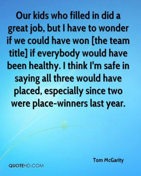 Tom McGarity  - Our kids who filled in did a great job, but I have to wonder if we could have won [the team title] if everybody would have been healthy. I think I'm safe in saying all three would have placed, especially since two were place-winners last year.