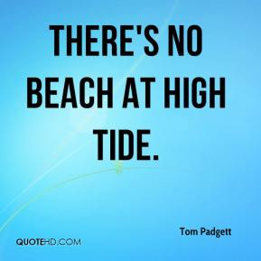 Tom Padgett  - There's no beach at high tide.