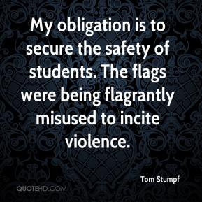 Tom Stumpf  - My obligation is to secure the safety of students. The flags were being flagrantly misused to incite violence.