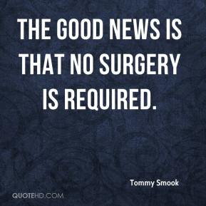 Tommy Smook  - The good news is that no surgery is required.