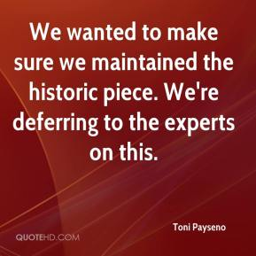 Toni Payseno  - We wanted to make sure we maintained the historic piece. We're deferring to the experts on this.