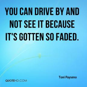 Toni Payseno  - You can drive by and not see it because it's gotten so faded.