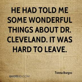 Tonna Burgos  - He had told me some wonderful things about Dr. Cleveland. It was hard to leave.