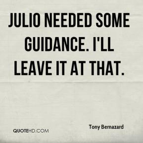 Tony Bernazard  - Julio needed some guidance. I'll leave it at that.