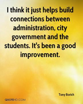 Tony Borich  - I think it just helps build connections between administration, city government and the students. It's been a good improvement.