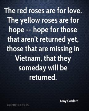 Tony Cordero  - The red roses are for love. The yellow roses are for hope -- hope for those that aren't returned yet, those that are missing in Vietnam, that they someday will be returned.