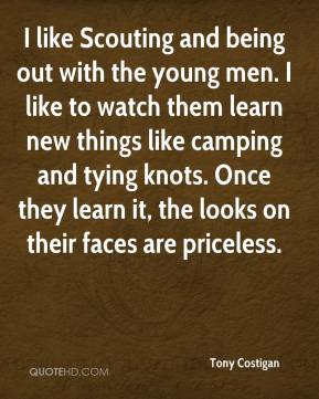 Tony Costigan  - I like Scouting and being out with the young men. I like to watch them learn new things like camping and tying knots. Once they learn it, the looks on their faces are priceless.