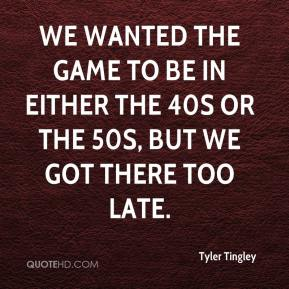 Tyler Tingley  - We wanted the game to be in either the 40s or the 50s, but we got there too late.