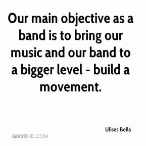 Ulises Bella  - Our main objective as a band is to bring our music and our band to a bigger level - build a movement.