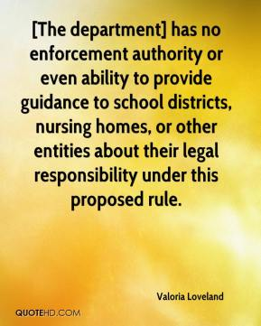 Valoria Loveland  - [The department] has no enforcement authority or even ability to provide guidance to school districts, nursing homes, or other entities about their legal responsibility under this proposed rule.