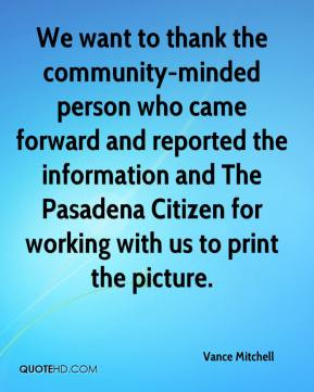 Vance Mitchell  - We want to thank the community-minded person who came forward and reported the information and The Pasadena Citizen for working with us to print the picture.
