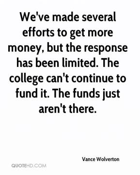 Vance Wolverton  - We've made several efforts to get more money, but the response has been limited. The college can't continue to fund it. The funds just aren't there.