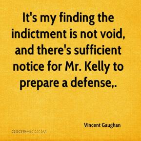 Vincent Gaughan  - It's my finding the indictment is not void, and there's sufficient notice for Mr. Kelly to prepare a defense.
