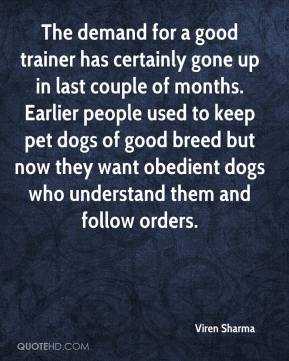 The demand for a good trainer has certainly gone up in last couple of months. Earlier people used to keep pet dogs of good breed but now they want obedient dogs who understand them and follow orders.
