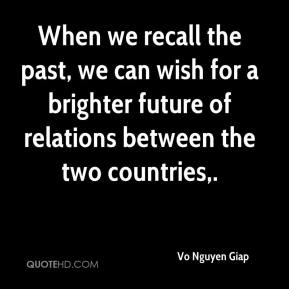 Vo Nguyen Giap  - When we recall the past, we can wish for a brighter future of relations between the two countries.