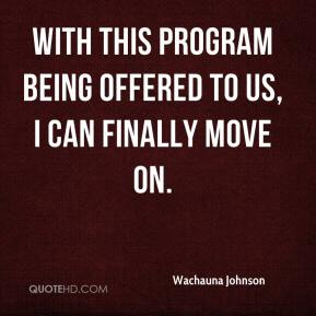 Wachauna Johnson  - With this program being offered to us, I can finally move on.
