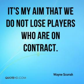 Wayne Scurrah  - It's my aim that we do not lose players who are on contract.