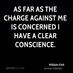 As far as the charge against me is concerned I have a clear conscience.
