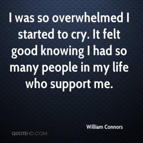 William Connors  - I was so overwhelmed I started to cry. It felt good knowing I had so many people in my life who support me.