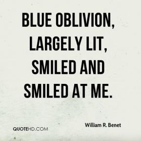 William R. Benet - Blue oblivion, largely lit, smiled and smiled at me.