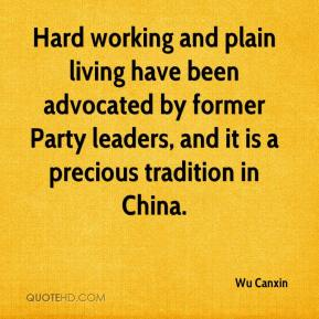 Wu Canxin  - Hard working and plain living have been advocated by former Party leaders, and it is a precious tradition in China.