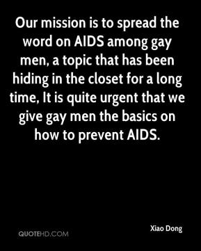 Xiao Dong  - Our mission is to spread the word on AIDS among gay men, a topic that has been hiding in the closet for a long time, It is quite urgent that we give gay men the basics on how to prevent AIDS.