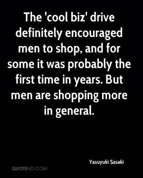 Yasuyuki Sasaki  - The 'cool biz' drive definitely encouraged men to shop, and for some it was probably the first time in years. But men are shopping more in general.