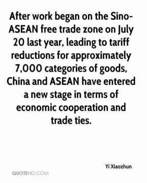 Yi Xiaozhun  - After work began on the Sino-ASEAN free trade zone on July 20 last year, leading to tariff reductions for approximately 7,000 categories of goods, China and ASEAN have entered a new stage in terms of economic cooperation and trade ties.