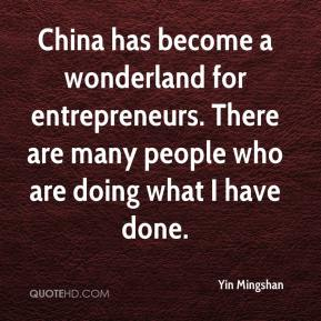 Yin Mingshan  - China has become a wonderland for entrepreneurs. There are many people who are doing what I have done.