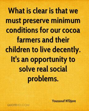 Youssouf N'Djore  - What is clear is that we must preserve minimum conditions for our cocoa farmers and their children to live decently. It's an opportunity to solve real social problems.