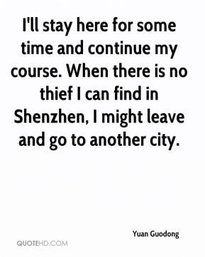 Yuan Guodong  - I'll stay here for some time and continue my course. When there is no thief I can find in Shenzhen, I might leave and go to another city.