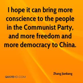 Zhang Jiankang  - I hope it can bring more conscience to the people in the Communist Party, and more freedom and more democracy to China.