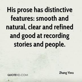 Zhang Yiwu  - His prose has distinctive features: smooth and natural, clear and refined and good at recording stories and people.