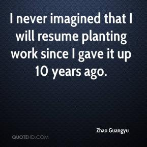 Zhao Guangyu  - I never imagined that I will resume planting work since I gave it up 10 years ago.