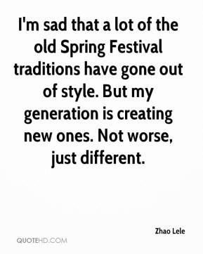 Zhao Lele  - I'm sad that a lot of the old Spring Festival traditions have gone out of style. But my generation is creating new ones. Not worse, just different.